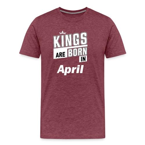 KINGS ARE BORN IN APRIL - Männer Premium T-Shirt