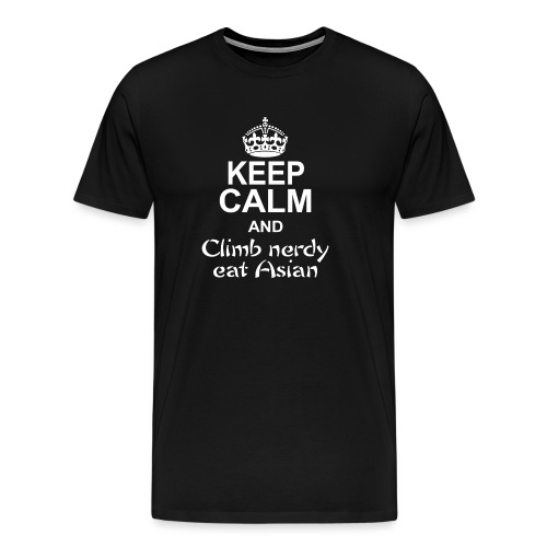 Keep Calm and climb nerdy, eat Asian white - Men's Premium T-Shirt