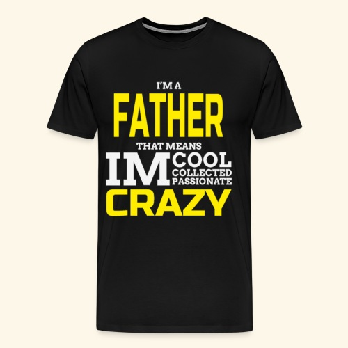 I Am Father Cool /Crazy Fathers Day Quote - Men's Premium T-Shirt