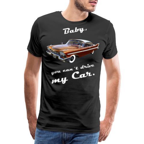 Baby, you can´t drive my Car. - Männer Premium T-Shirt