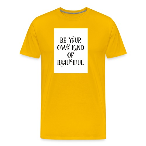 Be your own kind of beautiful - Men's Premium T-Shirt