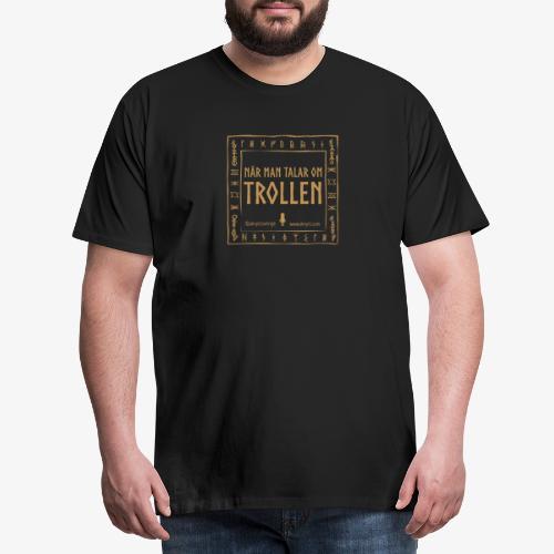 När man talar om trollen - Premium-T-shirt herr