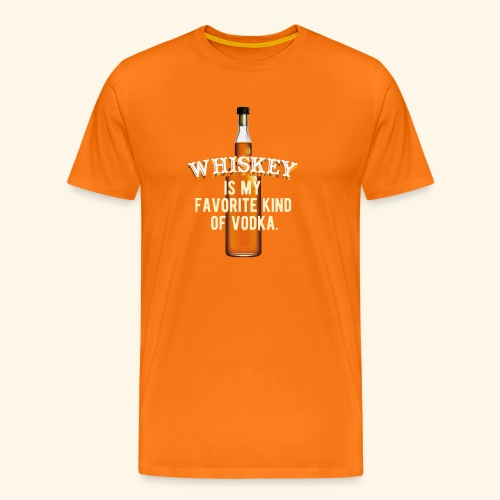 Whiskey Is My Favorite Kind Of Vodka TShirt Design - Männer Premium T-Shirt