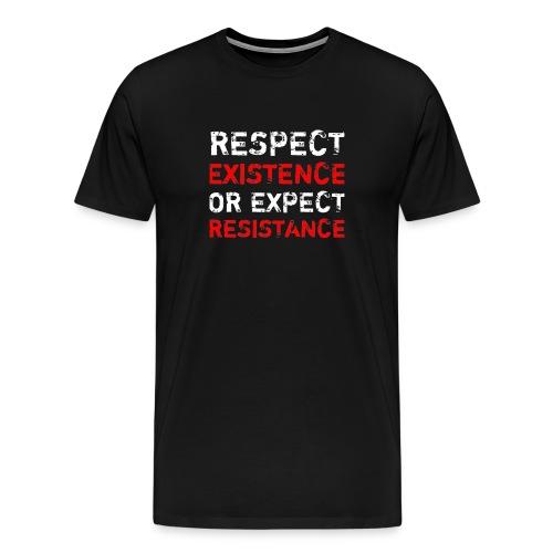 respect existence or expe - Miesten premium t-paita