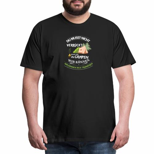 Camping verrückt - wir können dich trainieren - Männer Premium T-Shirt