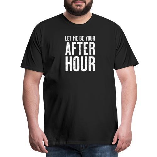 Let me be your afterhour - Männer Premium T-Shirt