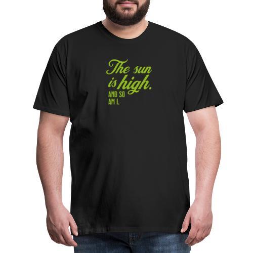The sun is high and so am i - Männer Premium T-Shirt
