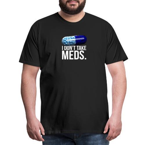 Ich nehme keine Medikamente | Pillen Medizin - Männer Premium T-Shirt