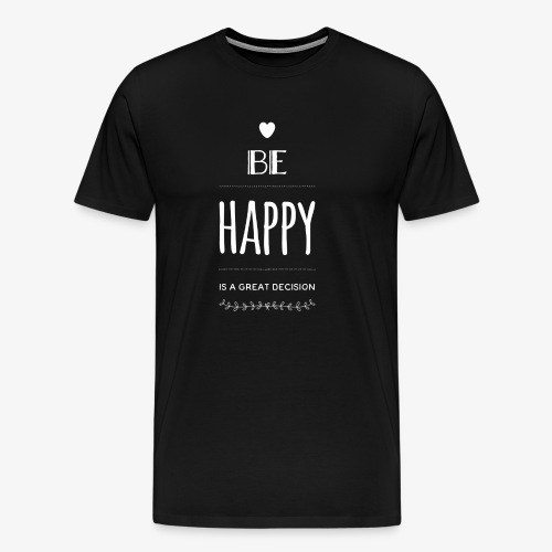 BE Happy ❤️ - Männer Premium T-Shirt