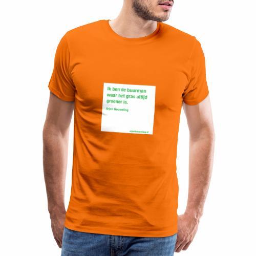 Ik ben de buurman waar het gras altijd groener is - Mannen Premium T-shirt