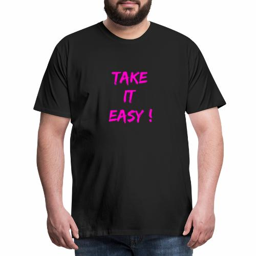 Take it easy ! - T-shirt Premium Homme