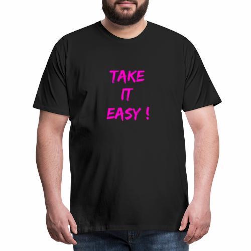 Take it easy ! - T-shirt Premium Homme