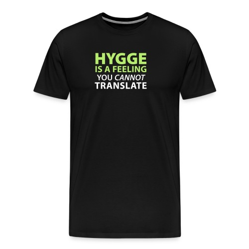 Hygge is a Feeling You cannot translate Glück Yes! - Men's Premium T-Shirt
