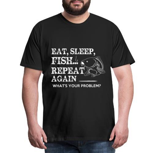 eet slaap vis herhaal karper .. wat is jouw proble - T-shirt Premium Homme