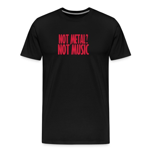 If it's not Metal, it's not Music - Camiseta premium hombre