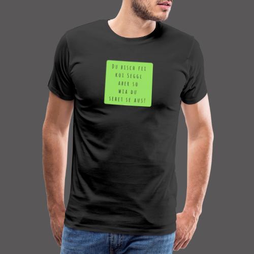 Du bisch fei koi Seggl - Männer Premium T-Shirt