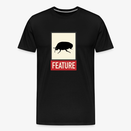 Bug feature | Web humor | Geek | Developer - Men's Premium T-Shirt