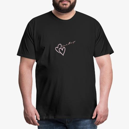 Lovevis all we got - Männer Premium T-Shirt