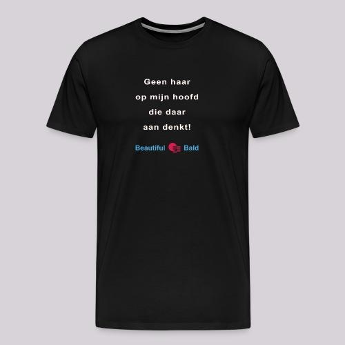 Geen haar op mijn hoofd die daar aan denkt - Mannen Premium T-shirt