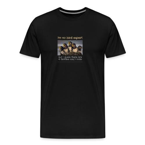 No Bird Expert - Men's Premium T-Shirt