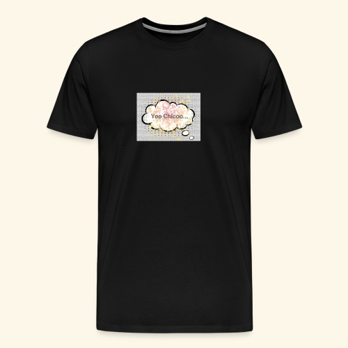 Yoo Chicoo - Men's Premium T-Shirt