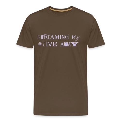STREAMING MY LIVE AWAY - Männer Premium T-Shirt