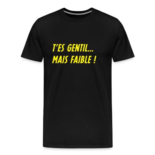 t'es gentil mais faible j - T-shirt Premium Homme