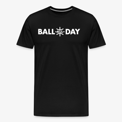 BALL ALL DAY Shirt - White - Männer Premium T-Shirt