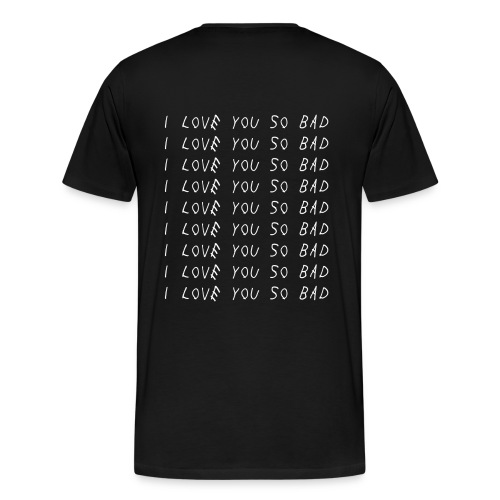 I love you so bad - T-shirt Premium Homme