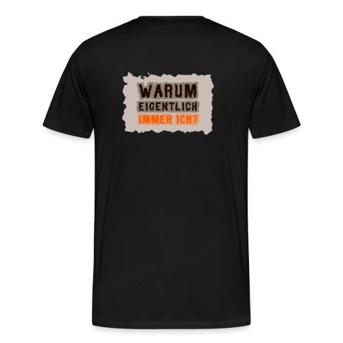 Warum eigentlich immer ich? - Männer Premium T-Shirt
