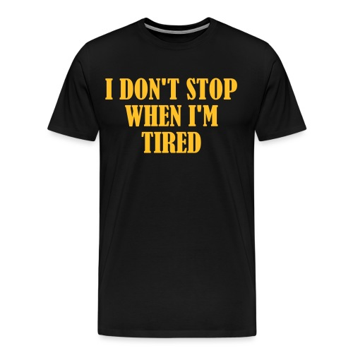 I Dont Stop When im Tired, Fitness, No Pain, Gym - Männer Premium T-Shirt