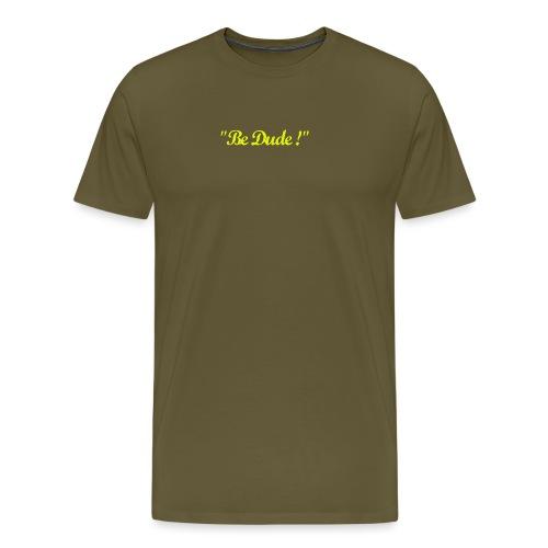 Be Dude ! (homme) - T-shirt Premium Homme