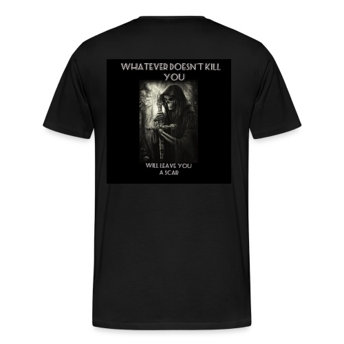 WHATEVER DOESN'T KILL YOU IS GONNA LEAVE A SCAR - Men's Premium T-Shirt