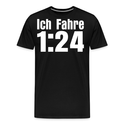 Ich Fahre 1 24 - Männer Premium T-Shirt