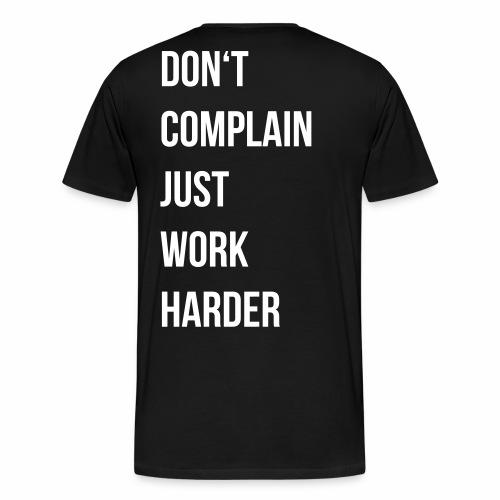 don't complain just work harder - Mannen Premium T-shirt