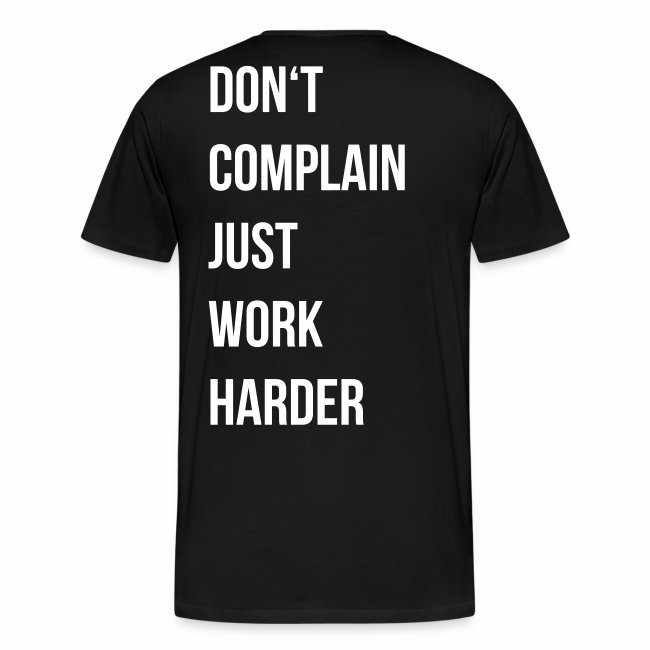 don't complain just work harder