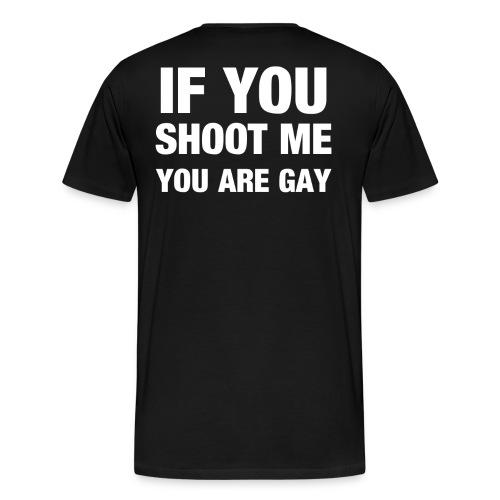If you shoot me youre gay - Männer Premium T-Shirt