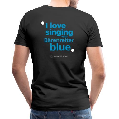 """""""I love singing with Bärenreiter blue"""" - Men's Premium T-Shirt"""