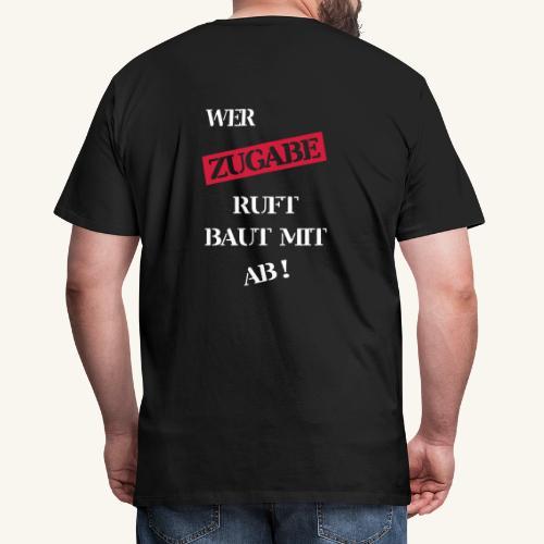 Wer Zugabe ruft.... - Männer Premium T-Shirt