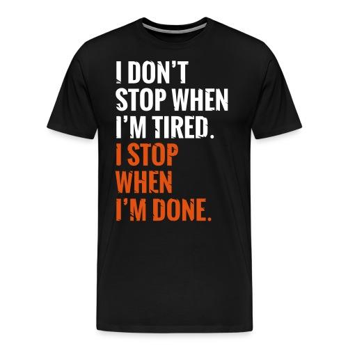 I Dont Stop - Männer Premium T-Shirt