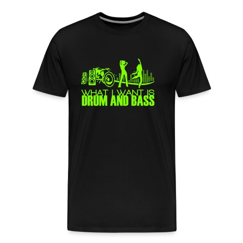 what i want is drum and bass - Männer Premium T-Shirt