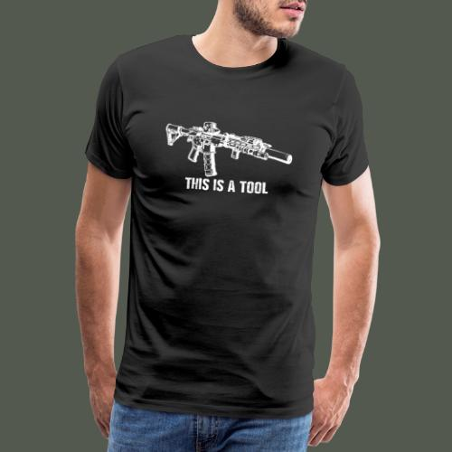 This is a tool, I am the weapon - Men's Premium T-Shirt