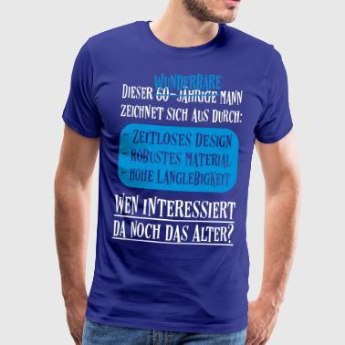 60. Geburtstag Alter Egal Männer Sprüche Geschenk  - Männer Premium T-Shirt