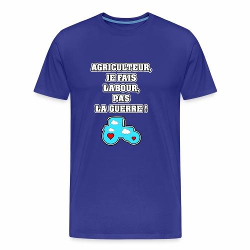 AGRICULTEUR, JE FAIS LABOUR, PAS LA GUERRE - T-shirt Premium Homme