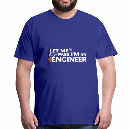 Laissez moi passer Je suis un ingénieur. - T-shirt Premium Homme