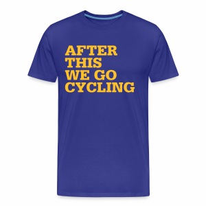 After this we go cycling - Männer Premium T-Shirt