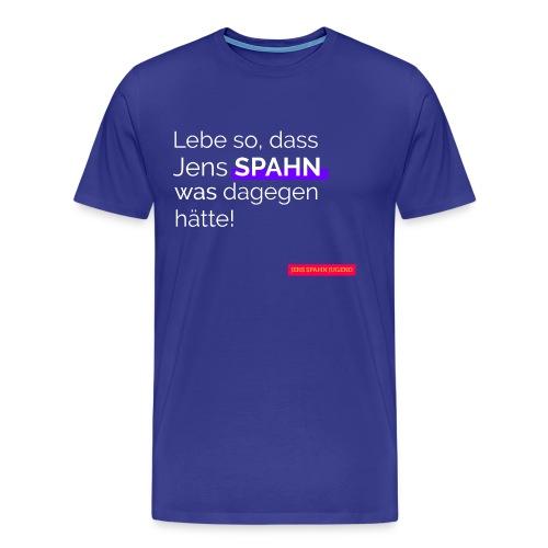 Lebe so, dass Spahn was dagegen hätte - inverse - Männer Premium T-Shirt