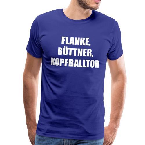 Flanke, Büttner, Kopfballtor - Männer Premium T-Shirt