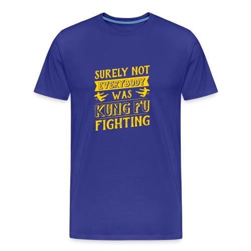 surely not everybody was kung fu fighting origin - Premium-T-shirt herr