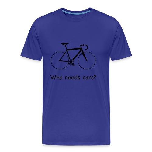 Who needs cars? - Männer Premium T-Shirt